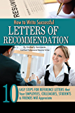How to Write Successful Letters of Recommendation: 10 Easy Steps for Reference Letters that Your Employees, Colleagues, Students & Friends Will Appreciate