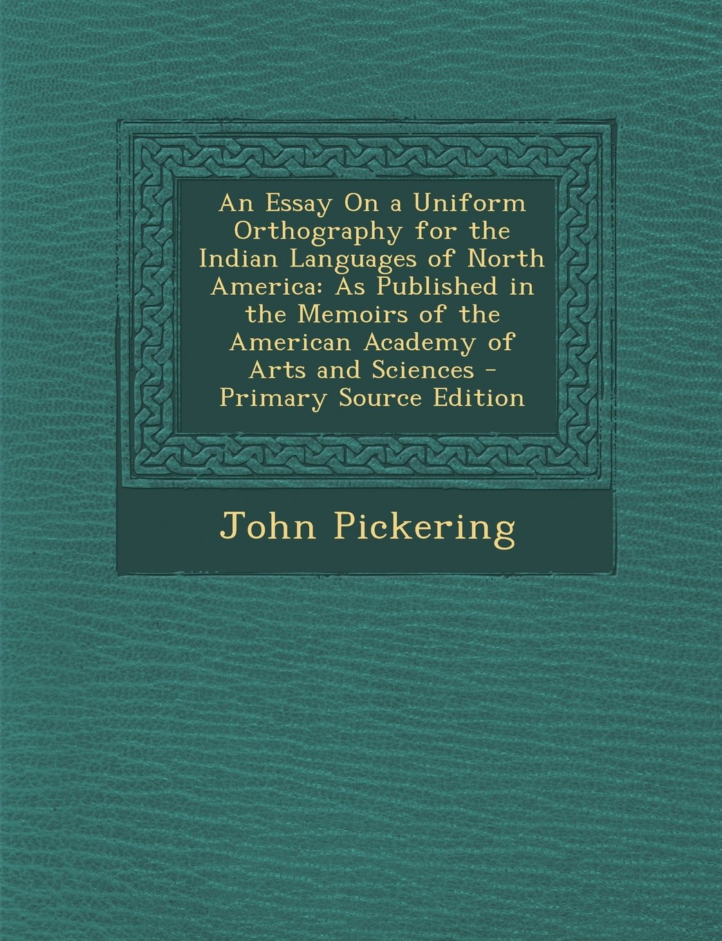 Download An  Essay on a Uniform Orthography for the Indian Languages of North America: As Published in the Memoirs of the American Academy of Arts and Sciences pdf