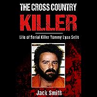 The Cross Country Killer: Life of Serial Killer Tommy Lynn Sells (Serial Killer True Crime Books Book 2)