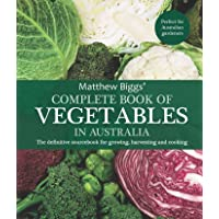 Complete Book of Vegetables in Australia: The definitive sourcebook for growing, harvesting and cooking