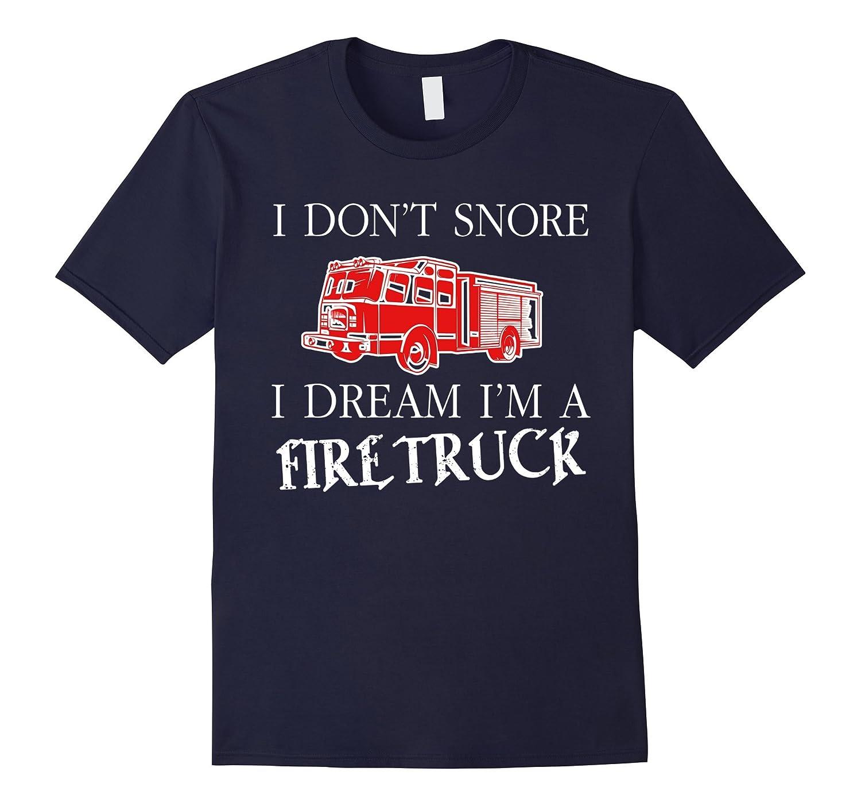 I Dont Snore I Dream Im A Firetruck T-SHIRT Funny Fire-CD