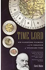 Time Lord: Sir Sandford Fleming and the Creation of Standard Time Paperback