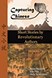 Capturing Chinese: Short Stories by Revolutionary Authors