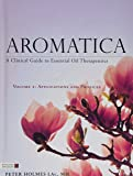 Aromatica Volume 2: A Clinical Guide to Essential Oil Therapeutics. Applications and Profiles