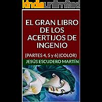 EL GRAN LIBRO DE LOS ACERTIJOS DE INGENIO: [PARTES 4, 5 y 6] (COLOR)