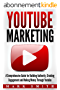 YouTube Marketing: A Comprehensive Guide for Building Authority, Creating Engagement and Making Money Through Youtube (Facebook Marketing, Instagram Marketing 3) (English Edition)