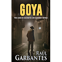 Goya: Tres casos de asesinatos con suspense e intriga (Spanish Edition)