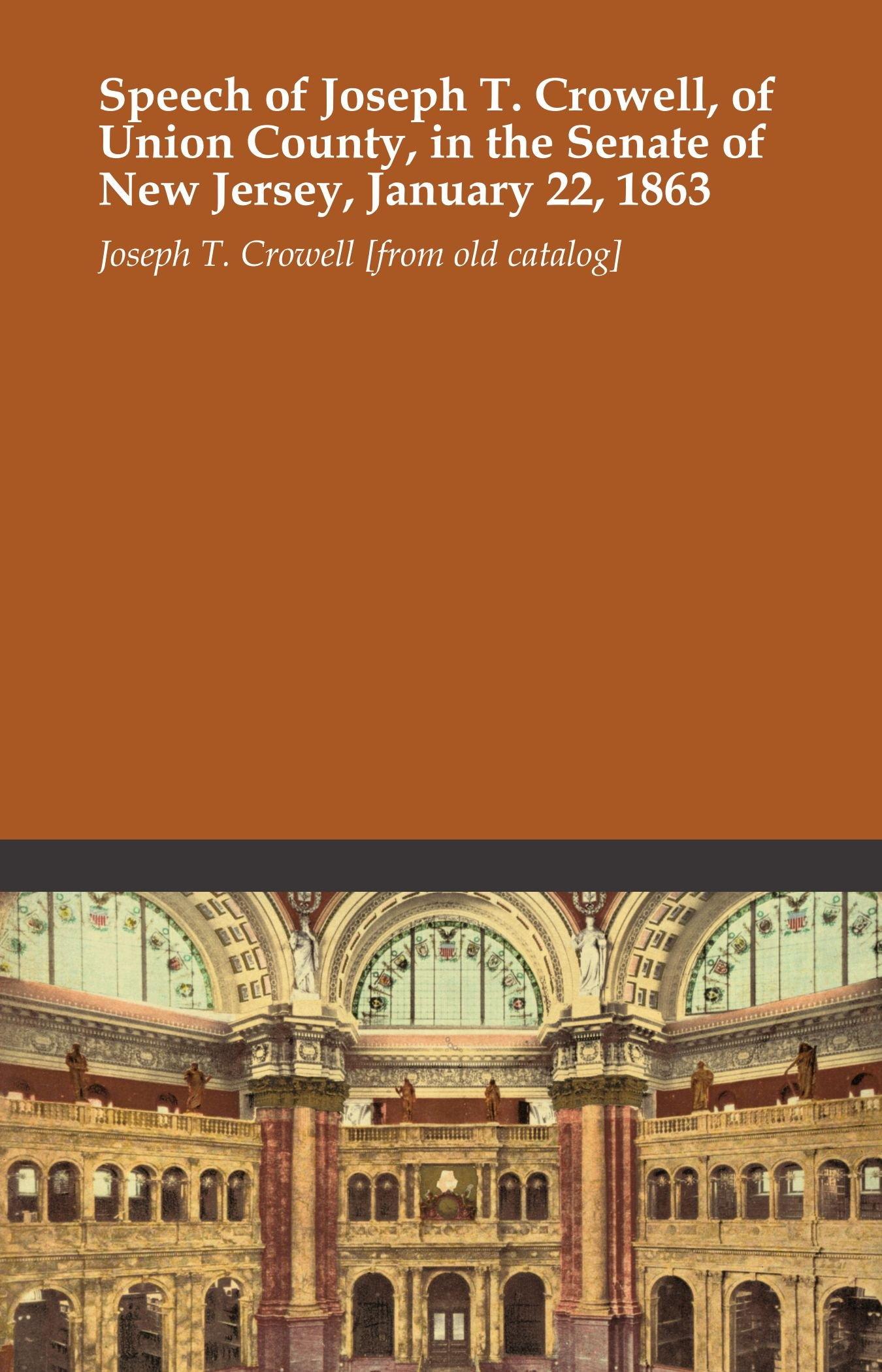 Speech of Joseph T. Crowell, of Union County, in the Senate of New Jersey, January 22, 1863 pdf epub