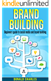 Brand Building: Brand Building: Beginners guide to social media and brand building (Facebook,Instagram,Twitter,logo design Book 1)