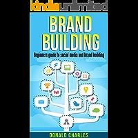 Brand Building: Brand Building: Beginners guide to social media and brand building (Facebook,Instagram,Twitter,logo design Book 1)