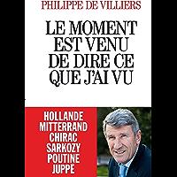 Le Moment est venu de dire ce que j'ai vu (A.M. BIOG.MEM.) (French Edition)