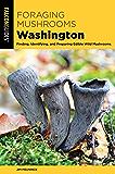 Foraging Mushrooms Washington: Finding, Identifying, and Preparing Edible Wild Mushrooms (Foraging Series)