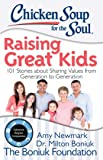 Chicken Soup for the Soul: Raising Great Kids: 101 Stories about Sharing Values from Generation to Generation