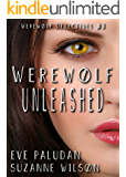 Werewolf Unleashed (Werewolf Detectives #3): A Paranormal Mystery Romance