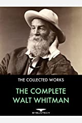 The Complete Walt Whitman: Drum-Taps, Leaves of Grass, Patriotic Poems, Complete Prose Works, The Wound Dresser, Letters Kindle Edition
