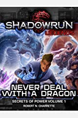 Shadowrun Legends: Never Deal with a Dragon: Secrets of Power, Volume 1 Kindle Edition