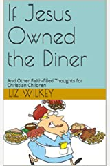 If Jesus Owned the Diner: And Other Faith-filled Thoughts for Christian Children (Poems from The Pew Book 2) Kindle Edition