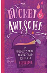 Bucket of Awesome: The Your-Life's-More-Amazing-Than-You-Realize Guidebook Paperback