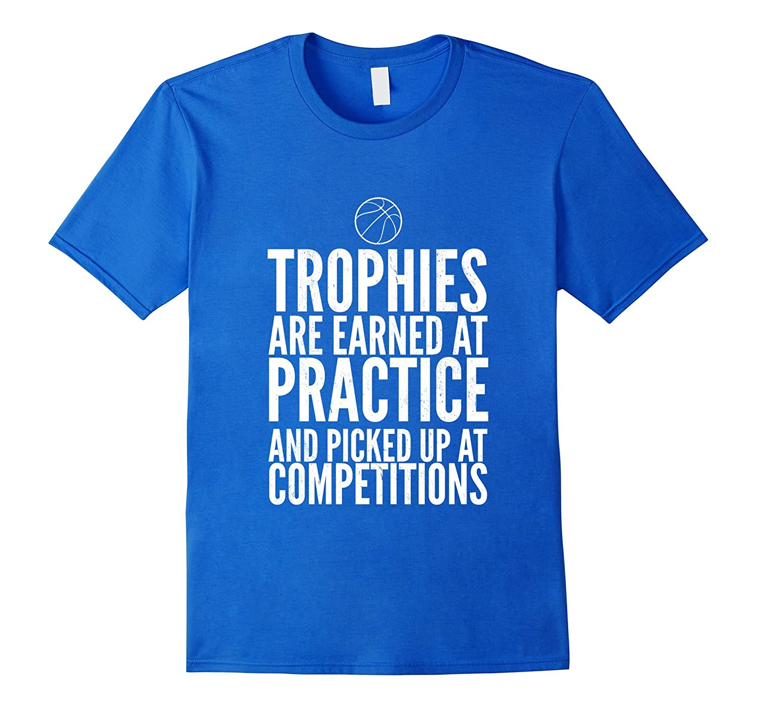 Trophies Earned At Practice Basketball Motivation Sports Tee Pl