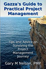 Gazza's Guide to Practical Project Management: Tips and advice on Surviving the Project Management Journey Paperback