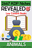 2667 Animals KDP Niches Revealed for your Low Content Books: With Competitors, Searches and Estimated Earnings | Build Your Business and Earn Money Online with Amazon KDP (Series book 1)