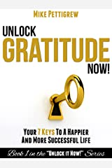 Unlock Gratitude Now!: Your 7 Keys to a Happier and More Successful Life (Unlock It Now! Book 1) Kindle Edition