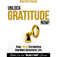 Unlock Gratitude Now!: Your 7 Keys to a Happier and More Successful Life (Unlock It Now! Book 1) (English Edition)