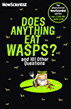 Does Anything Eat Wasps: And 101 Other Questions (New Scientist)