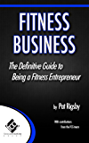 Fitness Business: The Definitive Guide to Being a Fitness Entrepreneur