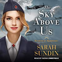 The Sky Above Us: Sunrise at Normandy Series, Book 2