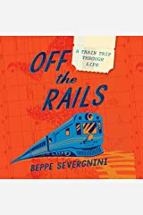 Off the Rails: A Train Trip Through Life Audible Audiobook