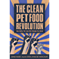 Clean Pet Food Revolution, The: How Better Pet Food Will Change the World (English Edition)