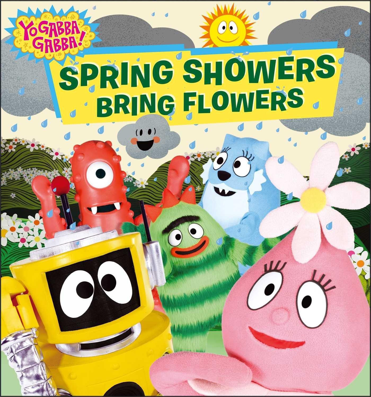 Read Online Spring Showers Bring Flowers (Yo Gabba Gabba!) pdf