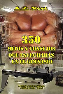 350 Mitos y Consejos que Escucharas en el Gimnasio (Spanish Edition)
