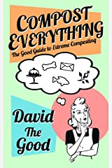 Compost Everything: The Good Guide to Extreme Composting (The Good Guide to Gardening Book 1) Kindle Edition