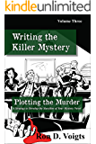 Plotting the Murder: A Strategy to Develop the Storyline of Your Mystery Novel (Writing the Killer Mystery Book 3)