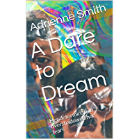 A Dare to Dream: Her determination overshadowed her fears