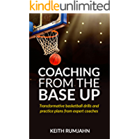 Coaching from the base up: Transformative basketball drills and practice plans from expert coaches (Basketball coaching…