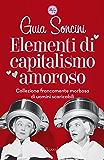 Elementi di capitalismo amoroso: Collezione francamente morbosa di uomini scaricabili