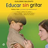 Educar sin gritar [Educate Without Shouting]: Padres e hijos: ¿convivencia o