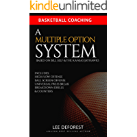 Basketball Coaching: A Multiple Option System Based on Bill Self and the Kansas Jayhawks: Includes high/low, ball screen…