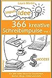 366 kreative Schreibimpulse Vol.1: Ein Jahr voller Ideen für Geschichten, Bücher, Blogs, Artikel und mehr