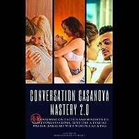 Conversation Casanova Mastery 2.0: 48 Conversation Tactics and Mindsets to Start Conversations, Text like a Texting…
