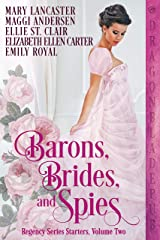 Barons, Brides, and Spies: Regency Series Starter Collection Volume Two Kindle Edition