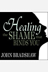 Healing the Shame That Binds You Audible Audiobook