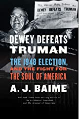 Dewey Defeats Truman: The 1948 Election and the Battle for America's Soul Kindle Edition