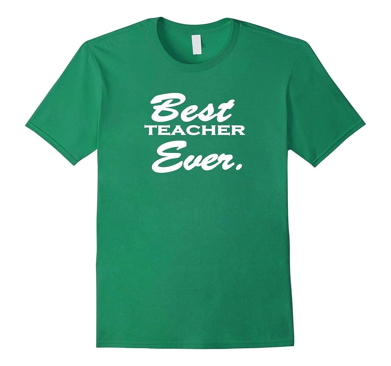 Best Teacher Ever Shirt Teachers Gifts 2017 Women Men NEW-CD