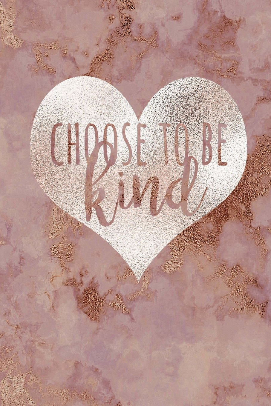 Download Choose To Be Kind: Small Inspirational Notebook, Be Kind Journal, Choose Kind Journal, It's Cool To Be Kind, Rose Gold Notebook, Rose Gold Journal, ... Marble Notebook Small, 6x9 college ruled pdf epub