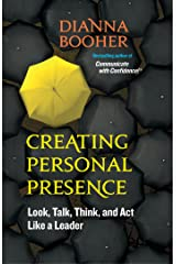 Creating Personal Presence: Look, Talk, Think, and Act Like a Leader Paperback