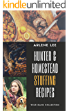 Hunter and Homestead Recipes: Stuffing (Wild Game Collection Book 2)